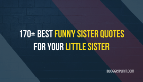 170+ Best Funny Sister Quotes for your Little Sister