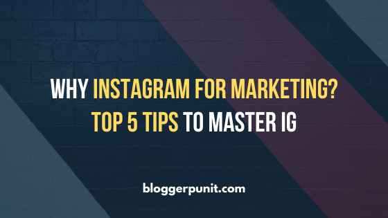 Why Instagram for Marketing? Top 5 Tips to master IG