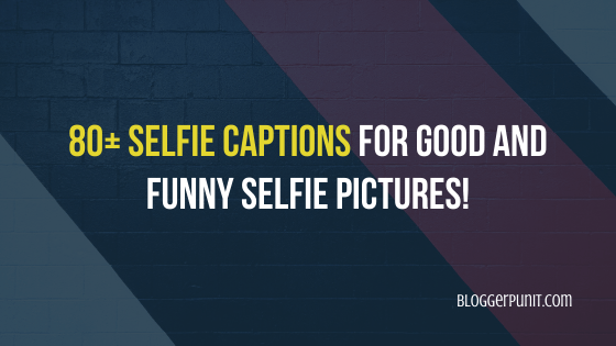 80+ Selfie Captions for Good and Funny Selfie Pictures!